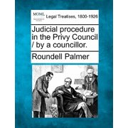 Judicial Procedure in the Privy Council / By a Councillor.