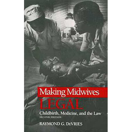 MAKING MIDWIVES LEGAL : CHILDBIRTH, MEDICINE, AND THE LAW -- SEC