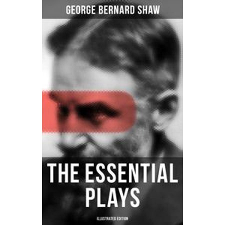 The Essential Plays of George Bernard Shaw (Illustrated Edition) -