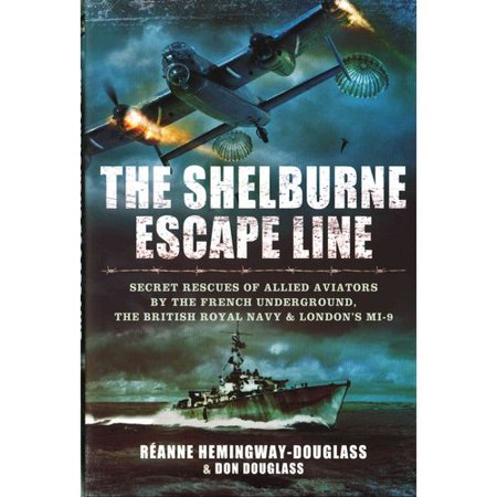 The Shelburne Escape Line: Secret Rescues of Allied Aviators by the French Underground, the British Royal Navy & London's Mi-9 (Aviator London)