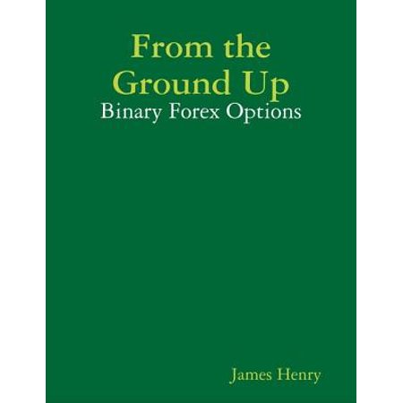 From the Ground Up: Binary Forex Options - eBook