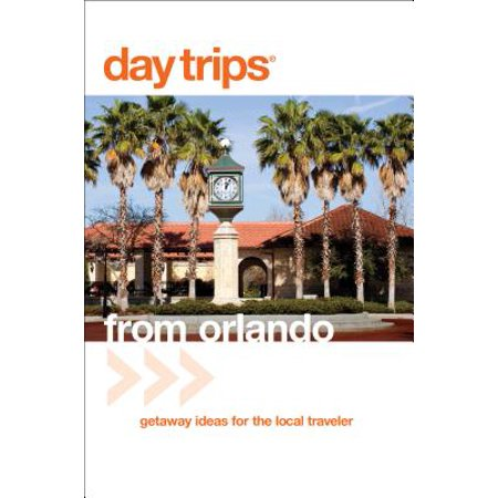 Day trips(r) from orlando : getaway ideas for the local traveler, third edition: (Travel Ideas The Best Day Trips)