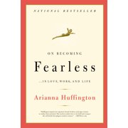 On Becoming Fearless : ...in Love, Work, and Life