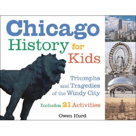 Chicago History for Kids : Triumphs and Tragedies of the Windy City Includes 21 Activities - Windy City Pride Soccer