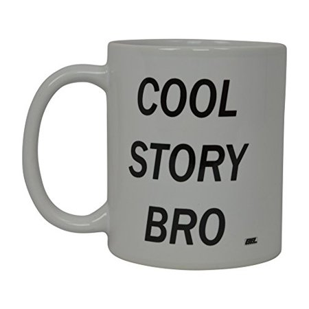 Best Funny Coffee Mug Cool Story Bro Novelty Cup Joke Great Gag Gift Idea For Men Women Office Work Adult Humor Employee Boss Coworkers (Bro)
