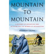 Mountain to Mountain : A Journey of Adventure and Activism for the Women of Afghanistan