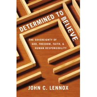 Determined to Believe?: The Sovereignty of God, Freedom, Faith, and Human Responsibility (Paperback)