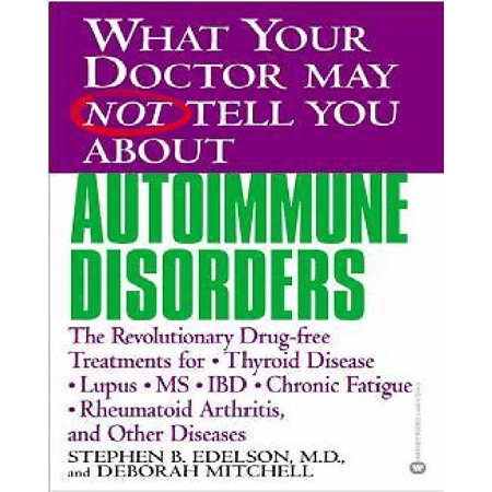 What Your Doctor May Not Tell You About Autoimmune Disorders  The Revolutionary  Drug Free Treatments For Thyroid Disease   Lupus  Ms  Ibd  Chronic Fatigue  Rheumatoid Arthritis And Other Diseases