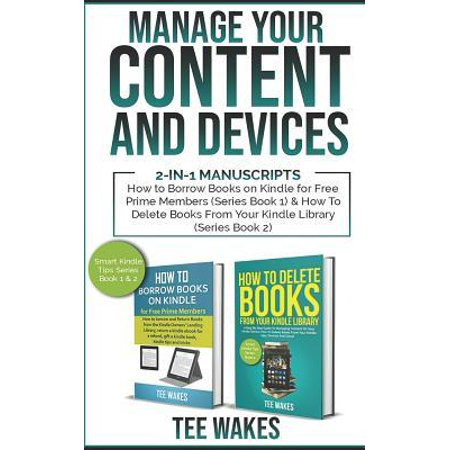 Manage Your Content and Devices: 2-in-1 Manuscripts: How to Borrow Books on Kindle for Free Prime Members(Series Book 1) & How to Delete Books From Yo Paperback (Delete Book Off Kindle)