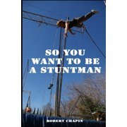 So You Want to Be a Stuntman (Paperback)