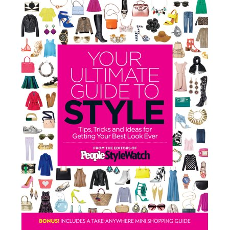 Your Ultimate Guide to Style : Tips, Tricks and Ideas for Getting Your Best Look
