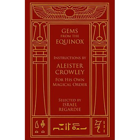 Gems from the Equinox : Instructions by Aleister Crowley for His Own Magical Order