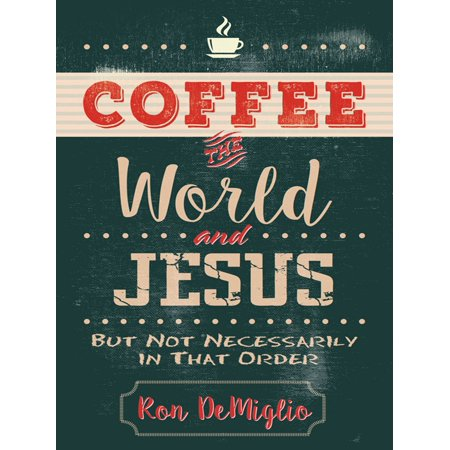 Coffee, the World, and Jesus, but Not Necessarily in That Order -