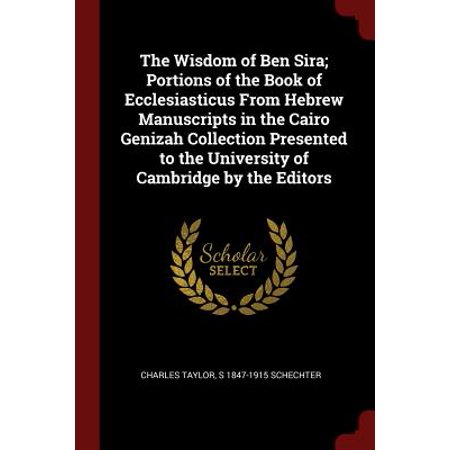 The Wisdom of Ben Sira; Portions of the Book of Ecclesiasticus from Hebrew Manuscripts in the Cairo Genizah Collection Presented to the University of Cambridge by the (Cairo Collection)