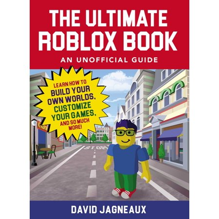 The Ultimate Roblox Book: An Unofficial Guide : Learn How to Build Your Own Worlds, Customize Your Games, and So Much More! (Off Game Guide)