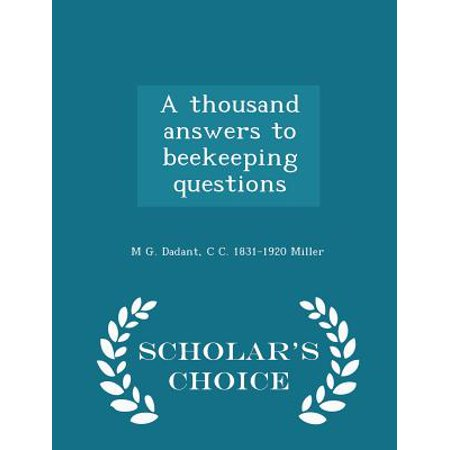 A Thousand Answers to Beekeeping Questions - Scholar's Choice Edition
