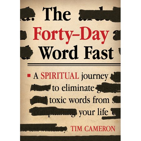 The Forty-Day Word Fast : A Spiritual Journey to Eliminate Toxic Words From Your (Words To A Day In The Life)