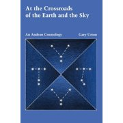 Latin American Monographs: No. 55: At the Crossroads of the Earth and the Sky: An Andean Cosmology (Paperback)