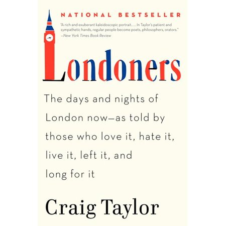 Londoners : The Days and Nights of London Now--As Told by Those Who Love It, Hate It, Live It, Left It, and Long for It
