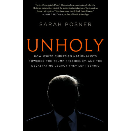 Unholy: How White Christian Nationalists Powered the Trump Presidency, and the Devastating Legacy They Left Behind (Paperback)