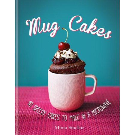 Mug Cakes: 40 speedy cakes to make in a microwave - eBook
