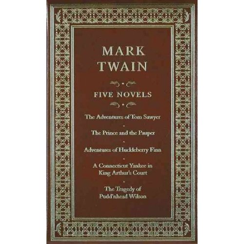 Mark Twain Five Novels: The Adventures of Tom Sawyer/ the Prince and the Pauper/ Adventures of Huckleberry Finn/ a Connecticut Yankee in King Arthur's Court/ the Tragedy of P