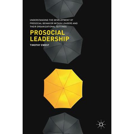 Prosocial Leadership : Understanding the Development of Prosocial Behavior Within Leaders and Their Organizational (Relationship Between Organizational Behavior And Organizational Development)