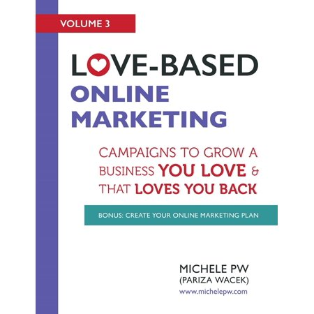 Love-Based Online Marketing: Campaigns to Grow a Business You Love and that Loves You Back -