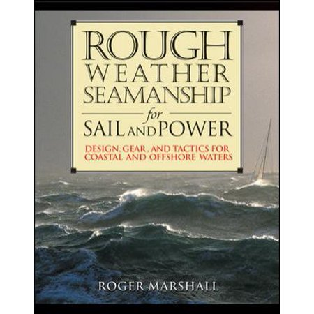 Rough Weather Seamanship For Sail And Power  Design  Gear  And Tactics For Coastal And Offshore Waters