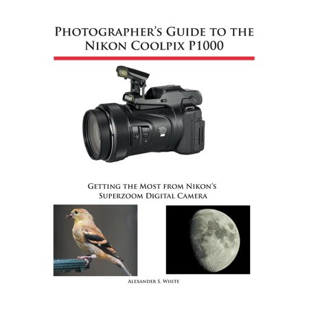 - Photographer's Guide to the Nikon Coolpix P1000: Getting the Most from Nikon's Superzoom Digital Camera (Paperback)