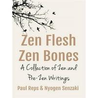 Zen Flesh, Zen Bones: A Collection of Zen and Pre-Zen Writings - eBook