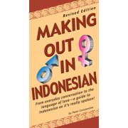 Making Out in Indonesian : Revised Edition (Indonesian Phrasebook)