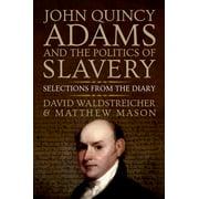 John Quincy Adams and the Politics of Slavery - eBook