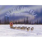 The Great Serum Race : Blazing the Iditarod Trail
