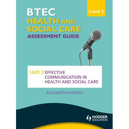 BTEC First Health and Social Care Level 2 Assessment Guide: Unit 3 Effective Communication in Health and Social Care -