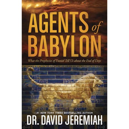 Agents of Babylon: What the Prophecies of Daniel Tell Us About the End of Days by