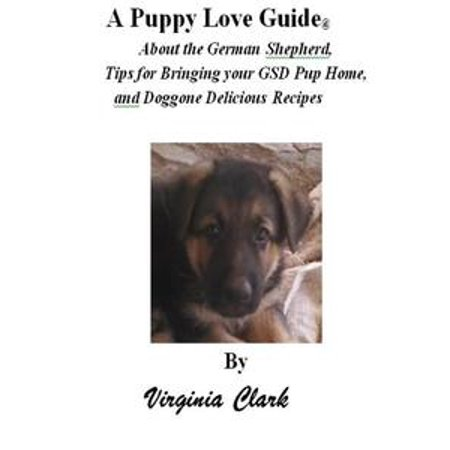 A Puppy Love Guide About the German Shepherd, Tips for Bringing your GSD Pup Home, and Doggone Delicious Recipes - - German Shepherd Mask