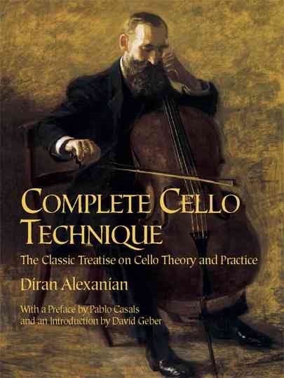 Complete Cello Technique : The Classic Treatise on Cello Theory and Practice by Dover Publications