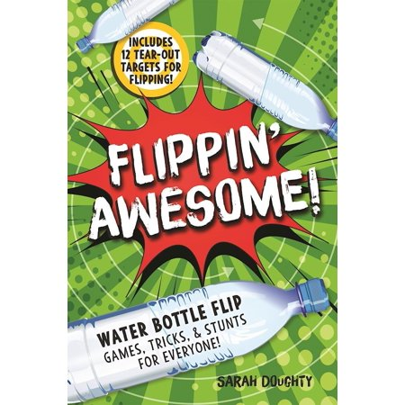Flippin' Awesome : Water Bottle Flip Games, Tricks and Stunts for Everyone!