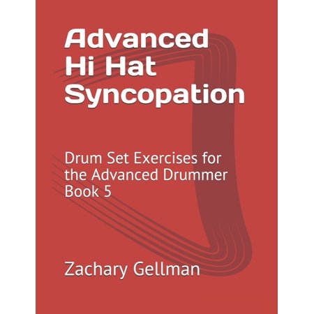 Advanced Hi Hat Syncopation : Drum Set Exercises for the Advanced Drummer Book 5 Hi Hat Tambourine