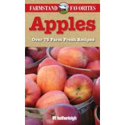 Apples: Farmstand Favorites : Over 75 Farm-Fresh Recipes
