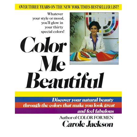 Color Me Beautiful : Discover Your Natural Beauty Through the Colors That Make You Look Great and Feel