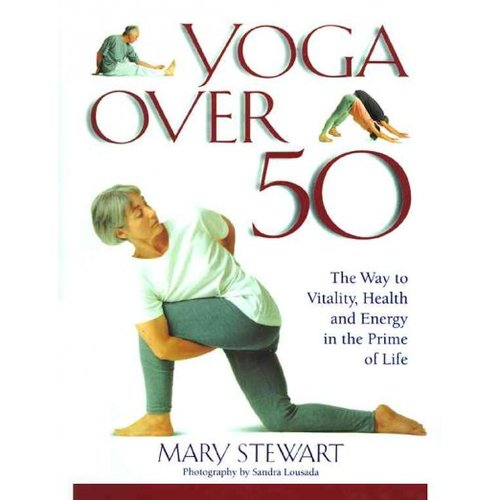 Yoga over Fifty: The Way to Vitality, Health and Energy in the Prime of Life