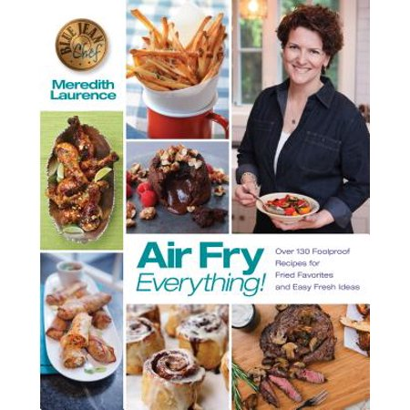 Air Fry Everything : Foolproof Recipes for Fried Favorites and Easy Fresh Ideas by Blue Jean Chef, Meredith Laurence - Easy Halloween Recipe