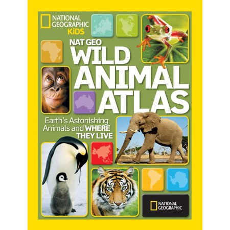 Nat Geo Wild Animal Atlas: Earth's Astonishing Animals and Where They Live (Interesting Animals That Live In The Rainforest)