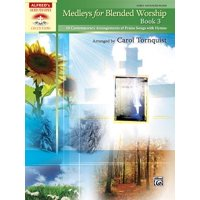 Medleys for Blended Worship, Book 3 : 10 Contemporary Arrangements of Praise Songs with Hymns