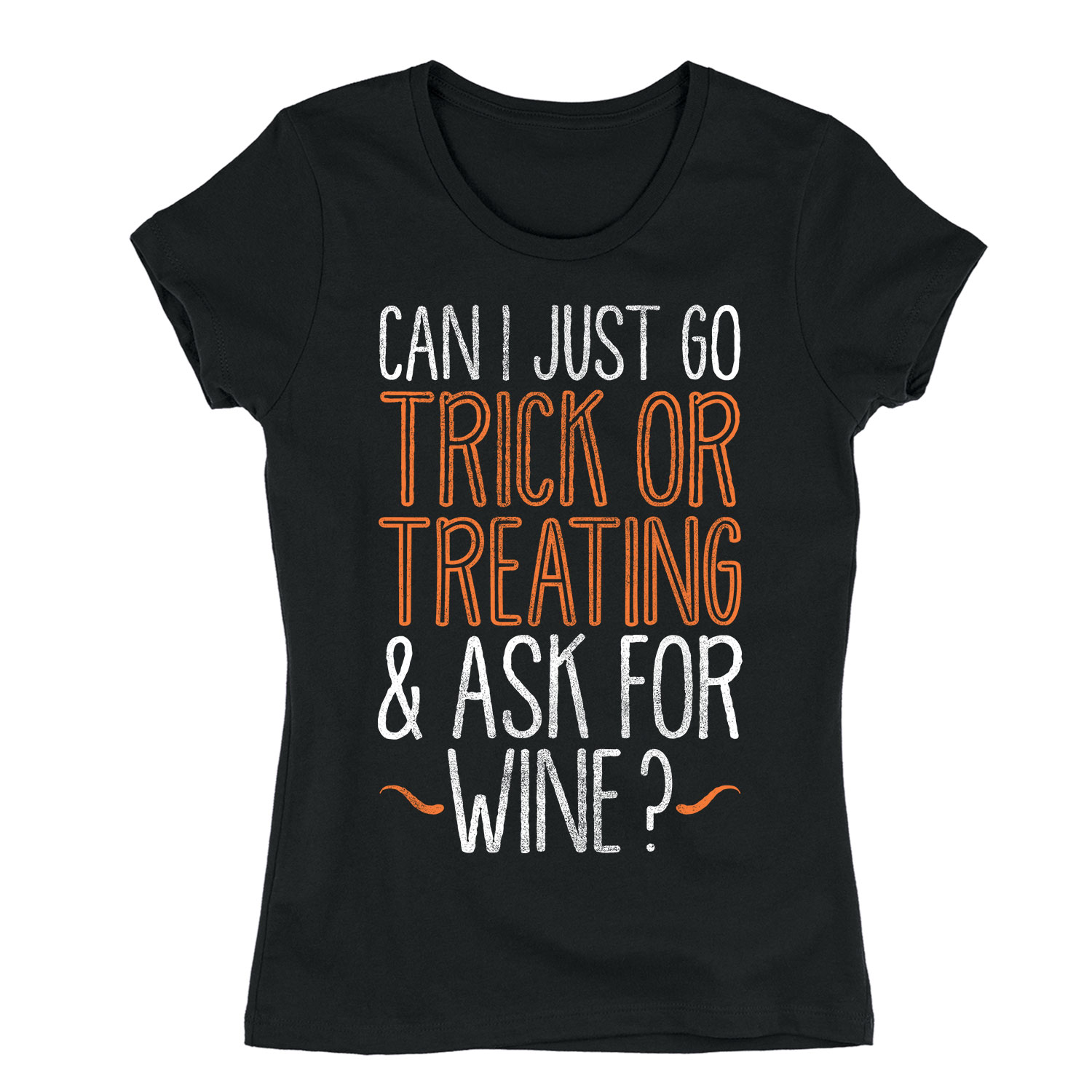 Can I Just Go Trick or Treating and Ask For Wine-Womens Short Sleeve Tee Shirt