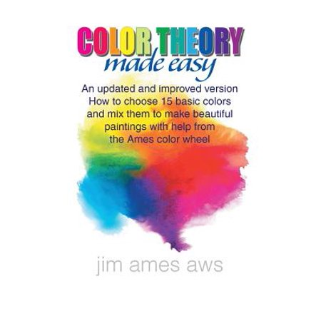 Color Theory Made Easy : An Updated and Improved Version How to Choose 15 Basic Colors and Mix Them to Make Beautiful Paintings with Help from the Ames Color (How To Mix The Color Brown)