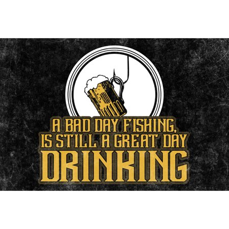 Aluminum Metal A Bad Day Fishing Is Still A Great Day Drinking Man Cave Bar Decor Sign (Fishing Decor)