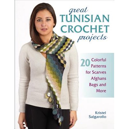 Great Tunisian Crochet Projects : 20 Colorful Patterns for Scarves, Afghans, Bags and More Crochet Picture Afghan Patterns